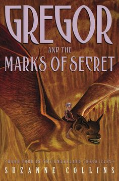 Gregor and the Marks of Secret (Underland Chronicles, #4) by Suzanne Collins.