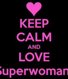 KEEP CALM AND LOVE IISuperwomanII - KEEP CALM AND CARRY ON Image Generator - brought to you by the Ministry of Information