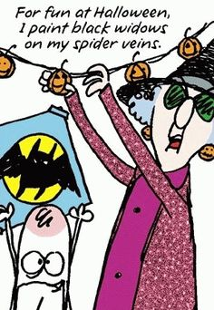 Maxine: For fun at Halloween, I paint black widows on my spider veins.