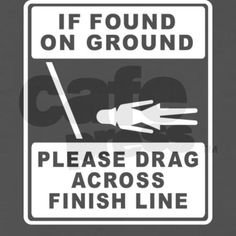 This is my new favorite running tshirt. Drag Across Finish Line T-Shirt on CafePress.com