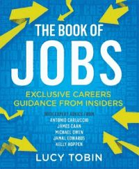 The book of jobs : exclusive careers guidance from insiders - Lucy Tobin