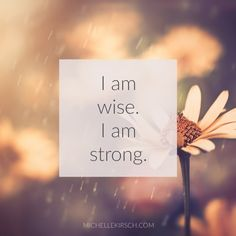 I am wise. I am strong.