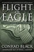 Flight of the Eagle by Conrad Black, Canadian newspaper publisher, historian, columnist and a conservative who was railroaded by American DOJ in 2007. Fascinating writer who has had an incredible life and now written about the Strategic History of the U.S. (2013)