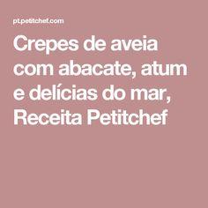 Crepes de aveia com abacate, atum e delícias do mar, Receita Petitchef