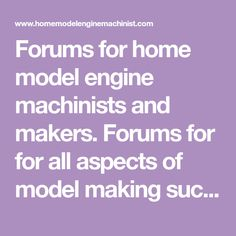 Forums for home model engine machinists and makers. Forums for for all aspects of model making such as plans, castings, CAD, CNC designs, lathe, Stirling, boilers, steam and more