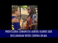 Professora comunista agride alunos que declaravam votos contra Dilma