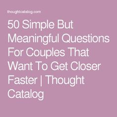 50 Simple But Meaningful Questions For Couples That Want To Get Closer Faster | Thought Catalog