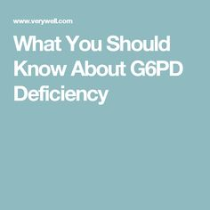 What You Should Know About G6PD Deficiency