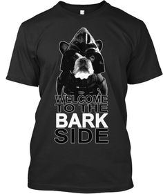 Limited Edition Welcome to the Bark Side | Teespring