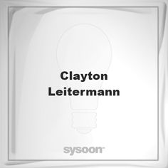 Clayton Leitermann: Page about Clayton Leitermann #member #website #sysoon #about