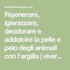 Rigenerare, igienizzare, deodorare e addolcire la pelle e pelo degli animali con l'argilla | vivere verde