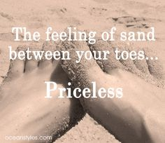 The feeling of sand between your toes... Priceless