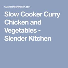 Slow Cooker Curry Chicken and Vegetables - Slender Kitchen