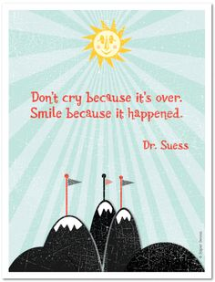 Don't cry because its over, smile because it happened Dr Seuss Quote Dr. Seuss, Words Quotes, Wise Words, Me Quotes, Funny Quotes, Sayings, Wisdom Quotes, Breakup Quotes, Affirmation Quotes