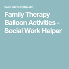 Family Therapy Balloon Activities - Social Work Helper