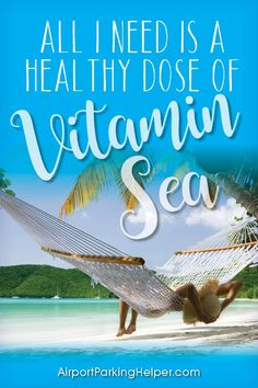 All I need is a healthy dose of Vitamin Sea. This inspiring travel saying is so true! What better way to rejuvenate your soul then by lying in a hammock, soaking up the sun on a tropical beach? Palm trees, blue sky, sandy beach, blue ocean --- ahhh. That