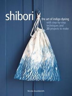 Booktopia has Shibori, The art of indigo dyeing with step-by-step techniques and 25 projects to make by Nicola Gouldsmith. Buy a discounted Paperback of Shibori online from Australia's leading online bookstore. Techniques Shibori, Sewing Techniques, Shibori Fabric, Shibori Tie Dye, Dyeing Fabric, Bleu Indigo, Indigo Dye, Pretty Things, India Flint