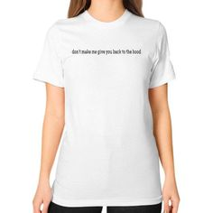 Don't make me give you back to the hood Unisex T-Shirt (on woman)