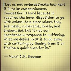 Compassion - how true most run away or avoid...we all do at times