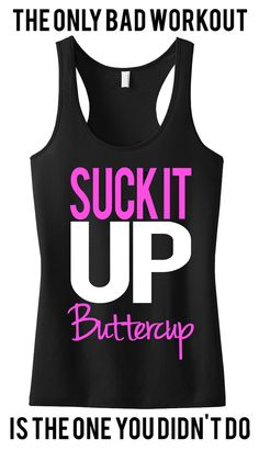 Suck It Up Buttercup #Workout #Tank -- By #NobullWomanApparel, for only $24.99! Click here to buy http://nobullwoman-apparel.com/collections/fitness-tanks-workout-shirts/products/suck-it-up-buttercup