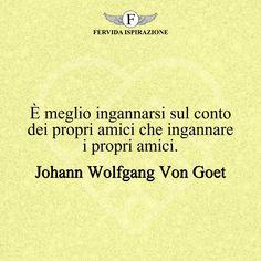 È meglio ingannarsi sul conto dei propri amici che ingannare i propri amici. - Johann Wolfgang Von Goethe #amicizia #amico #amica #amici #amiche #frasi #citazioni #aforismi #FervidaIspirazione Movie Posters, Film Poster, Billboard, Film Posters