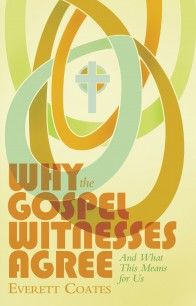 Why the Gospel Witnesses Agree: and What This Means For Us