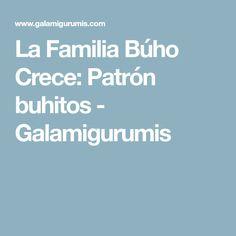 La Familia Búho Crece: Patrón buhitos - Galamigurumis