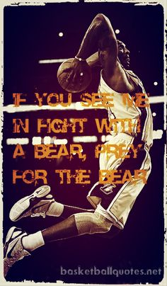 """""""If you see me in fight with a bear, pray for the bear"""" - Kobe Bryant 2013 quotes *Get well soon mamba"""
