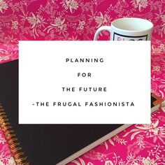 Planning for the Future http://thefrugalfashionistacdn.com/planning-for-the-future/