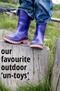 Our Favourite Outdoor 'Un-Toys.' What sort of un-toys keep your kids busy outdoors?
