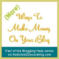 Blogging Help, (More) Ways To Make Money On Your Blog