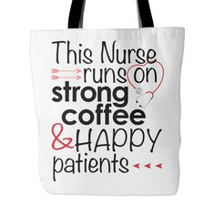 """""""This Nurse Runs On Strong Coffee & Happy Patients"""" Tote Bag Beautifulme. Beautiful Nurse, Strong, Graphic Design, Tote Bag, Coffee, Happy, Bags, Life, Kaffee"""