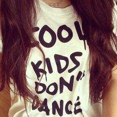 1D Cool Kids Don't Dance Funny letters Cotton Casual graphic T-shirt - Lupsona
