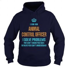 ANIMAL CONTROL OFFICER - I SOLVE PROBLEMS - #tee test #red sweatshirt. BUY NOW => https://www.sunfrog.com/LifeStyle/ANIMAL-CONTROL-OFFICER--I-SOLVE-PROBLEMS-Navy-Blue-Hoodie.html?60505