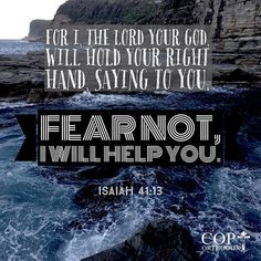 Isaiah 41:13 For I, the Lord your God, will hold your right hand, Saying to you, 'Fear not, I will help you.'