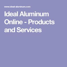 Ideal Aluminum Online - Products and Services