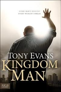 Kingdom Man by Tony Evans  Dr. Evans is obviously burdened for the family...