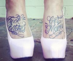 Fuck Bitches Get Money Tattoo Ink Dope Sexy Tattoos For Girls, Love Tattoos, Beautiful Tattoos, Girl Tattoos, Crazy Tattoos, Fashion Tattoos, Script Tattoos, Amazing Tattoos, Pretty Tattoos