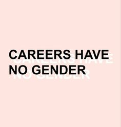 Men and women can do the same jobs, there should not be job types that are allocated to a specific gender