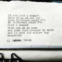 #jwarrenwelch #wordsmith #poet #writer #shortpoems #wordporn #wordgasm #writersofinstagram #poetryporn #poetrycommunity #prose #spilledink #instapoet #quote #quotes #quoteoftheday #sapiosexual #typewriter #love #truelove #lust #mutualweirdness #luckiestmanalive #mymuse