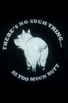 Too Much Butt I mean bacon of coarse:-) Bbq Signs, Wood Signs, Bbq Quotes, Tout Rose, Funny Pigs, Bar B Q, Pig Roast, This Little Piggy, Personalized T Shirts