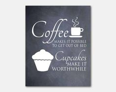 Wall Art - Kitchen Art - Coffee makes it possible to get out of bed...Cupcakes make it wothwhile - Typography art Print - 8 x 10 print on Etsy, $15.00