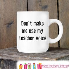 Teacher Gift, Coffee Mug, Don't Make Me Use My Teacher Voice, Novelty Ceramic Mug, Humorous Quote Mug, Funny Coffee Cup, Teacher Gift Idea