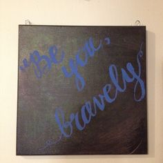 Be you, bravely...chalkboard quotes!