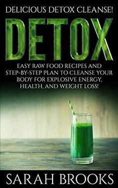 Detox: Delicious Detox Cleanse! - Easy Raw Food Recipes And Step-By-Step Plan To Cleanse Your Body For Explosive Energy, Health, And Weight Loss! (Liver ... Natural Cures, Juicing, Smoothie Recipes) >>> ADDITIONAL INFO @ http://www.easy-breakfast.com/books/100116/blc