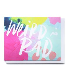 """Weird is Rad"" card!"