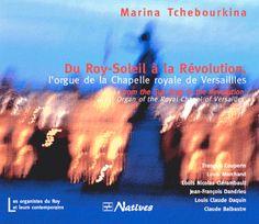 Du Roy-Soleil à la Révolution, l'orgue de la Chapelle royale Chapelle, Versailles, Sun
