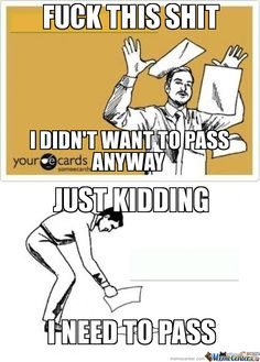 I feel its way too often, but usually about making an A
