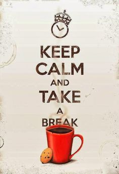 Don't forget to take a break every once in a while :)