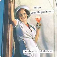 Magnets from Anne Taintor: put on your life preserver... I'm about to rock the boat                                                                                                                                                      More